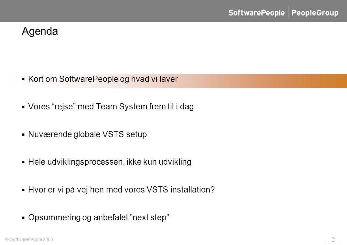 2 © SoftwarePeople 2006 Agenda  Kort om SoftwarePeople og hvad vi laver  Vores rejse med Team System frem til i dag  Nuværende globale VSTS setup  Hele udviklingsprocessen, ikke kun udvikling  Hvor er vi på vej hen med vores VSTS installation.