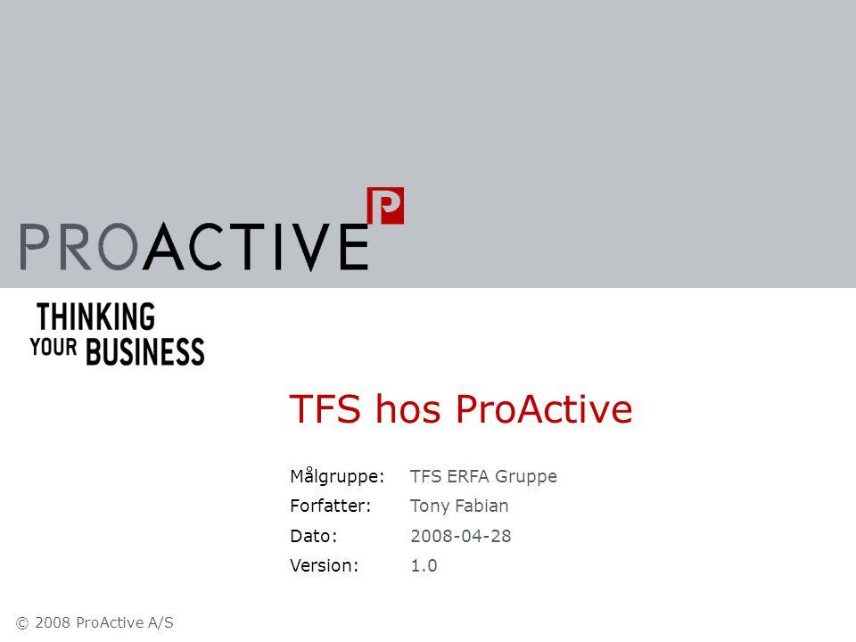 © 2008 ProActive A/S Målgruppe: Forfatter: Dato: Version: TFS ERFA Gruppe Tony Fabian 2008-04-28 1.0 TFS hos ProActive