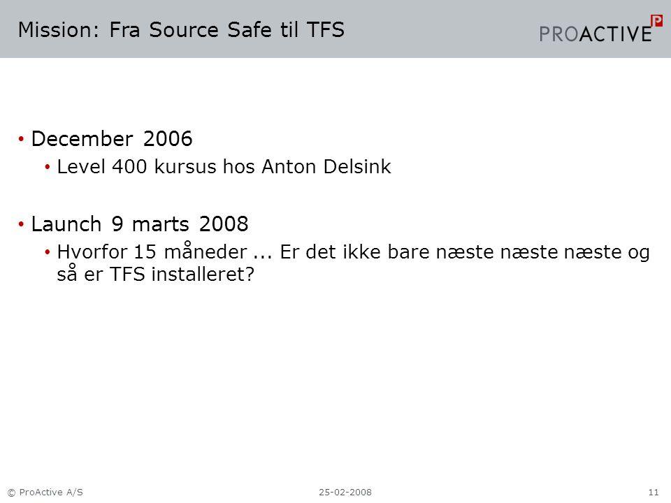 Mission: Fra Source Safe til TFS December 2006 Level 400 kursus hos Anton Delsink Launch 9 marts 2008 Hvorfor 15 måneder...