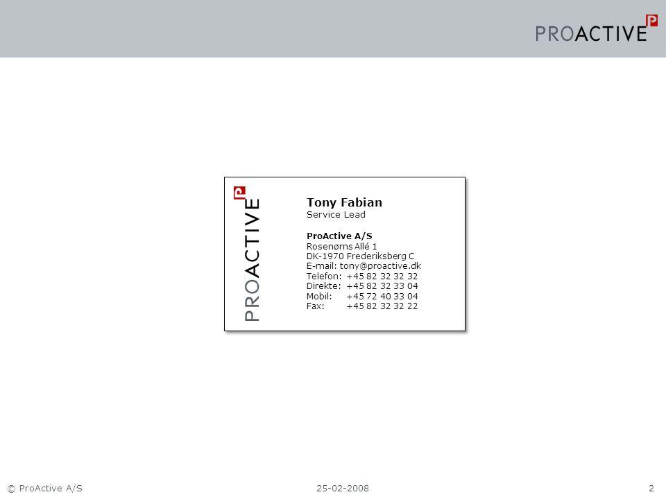 25-02-2008© ProActive A/S2 Tony Fabian Service Lead ProActive A/S Rosenørns Allé 1 DK-1970 Frederiksberg C E-mail: tony@proactive.dk Telefon:+45 82 32 32 32 Direkte:+45 82 32 33 04 Mobil:+45 72 40 33 04 Fax:+45 82 32 32 22