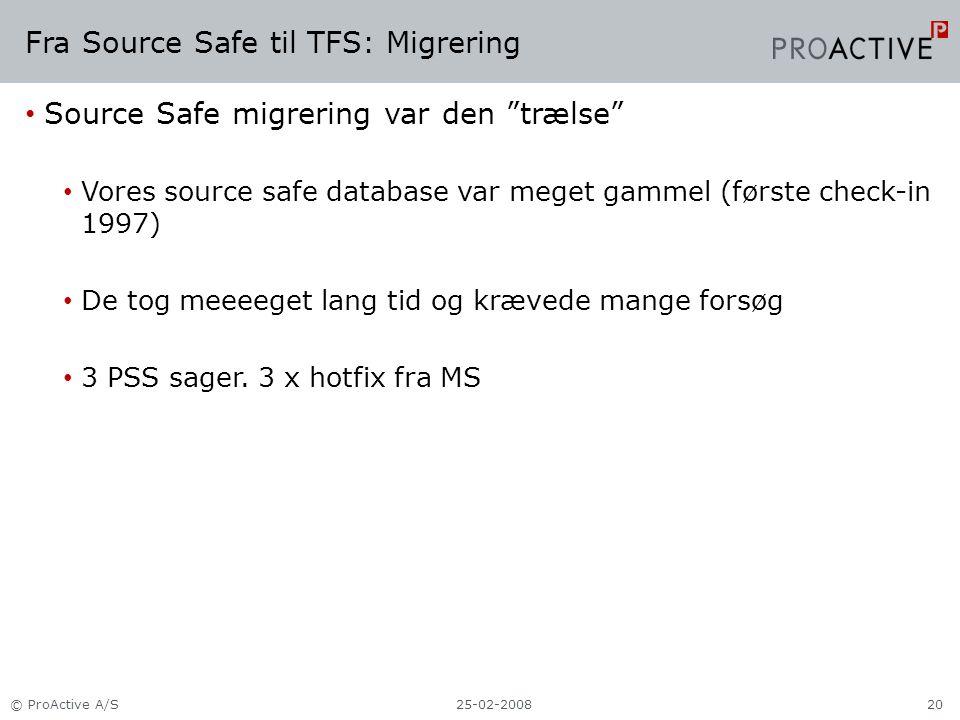 Fra Source Safe til TFS: Migrering Source Safe migrering var den trælse Vores source safe database var meget gammel (første check-in 1997) De tog meeeeget lang tid og krævede mange forsøg 3 PSS sager.