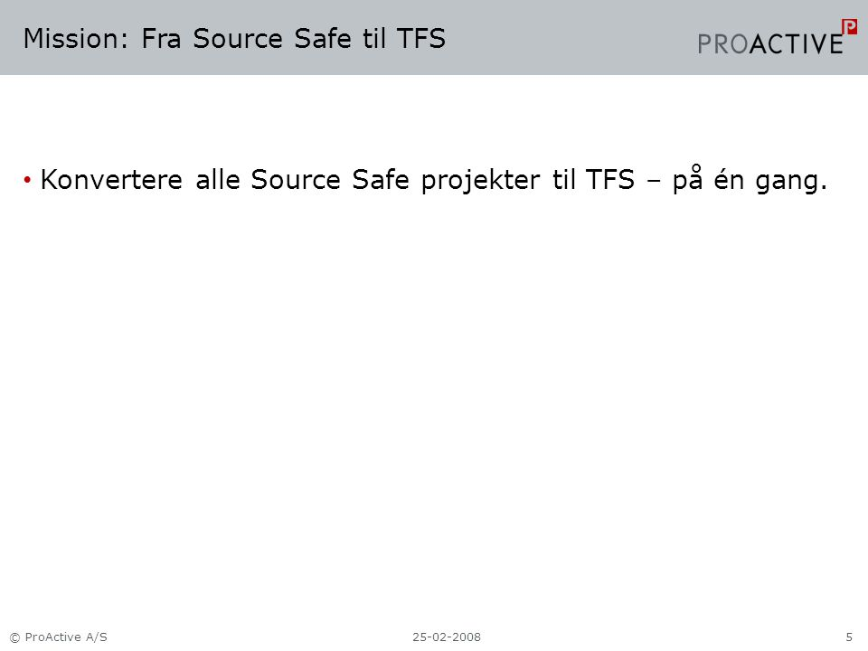 Mission: Fra Source Safe til TFS Konvertere alle Source Safe projekter til TFS – på én gang.