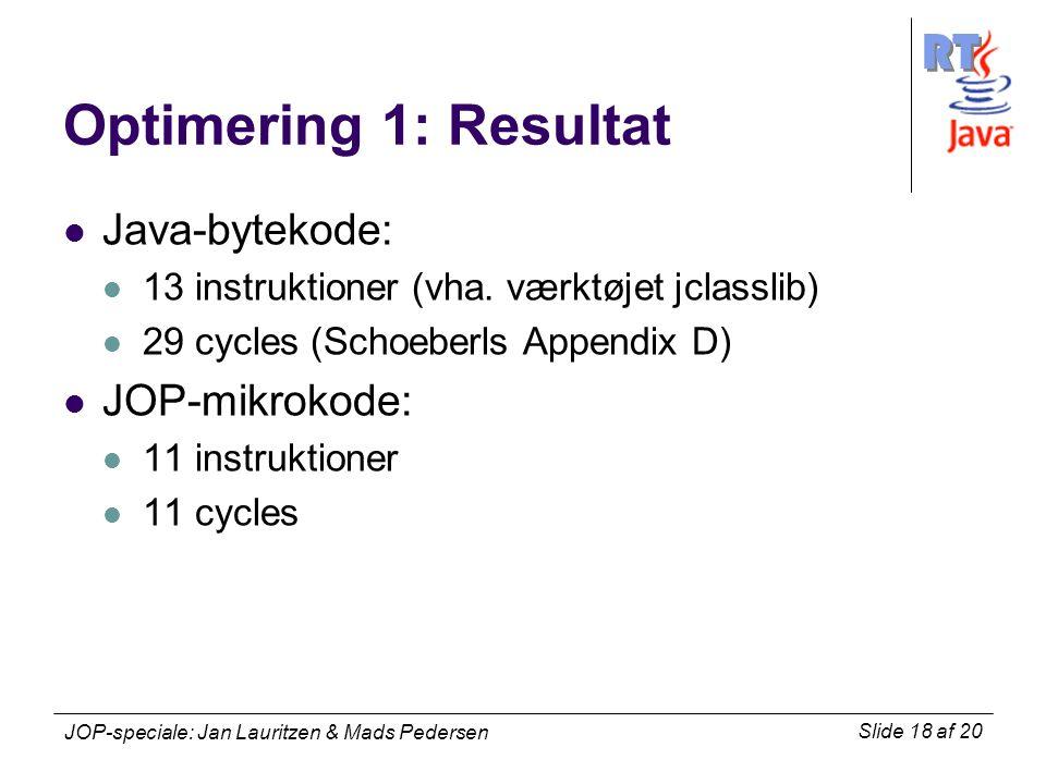RT Slide 18 af 20 JOP-speciale: Jan Lauritzen & Mads Pedersen Optimering 1: Resultat Java-bytekode: 13 instruktioner (vha.