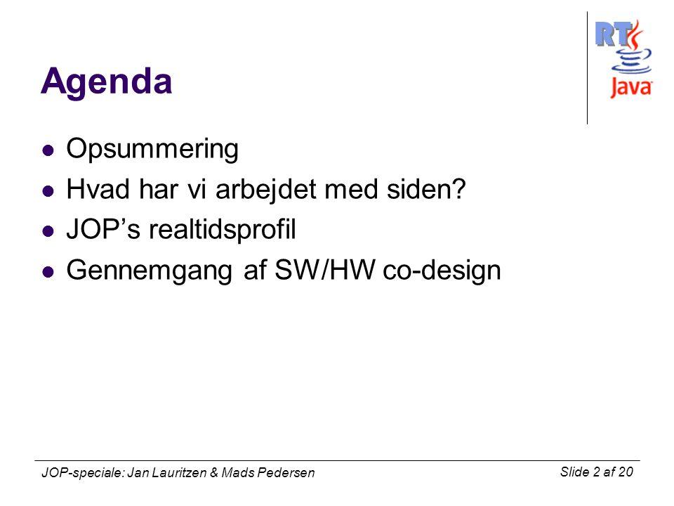 RT Slide 2 af 20 JOP-speciale: Jan Lauritzen & Mads Pedersen Agenda Opsummering Hvad har vi arbejdet med siden.