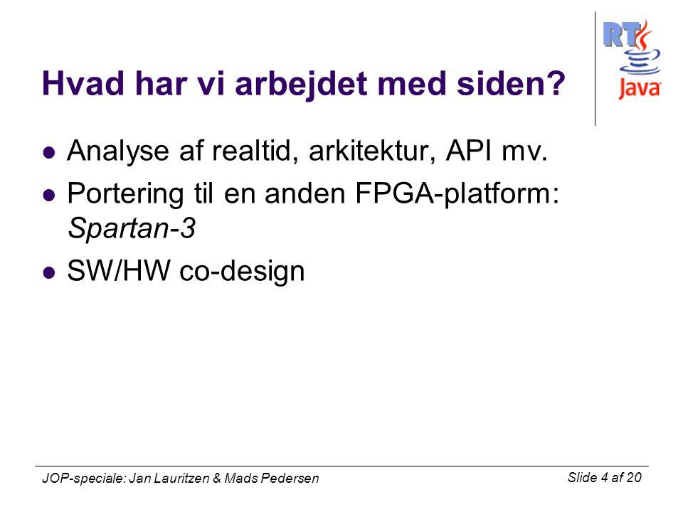 RT Slide 4 af 20 JOP-speciale: Jan Lauritzen & Mads Pedersen Hvad har vi arbejdet med siden.