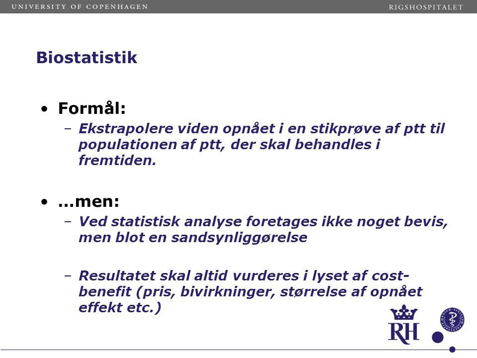 Biostatistik Formål: –Ekstrapolere viden opnået i en stikprøve af ptt til populationen af ptt, der skal behandles i fremtiden.