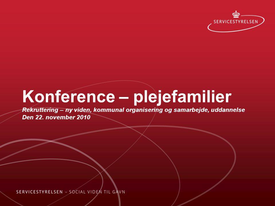 Konference – plejefamilier Rekruttering – ny viden, kommunal organisering og samarbejde, uddannelse Den 22.