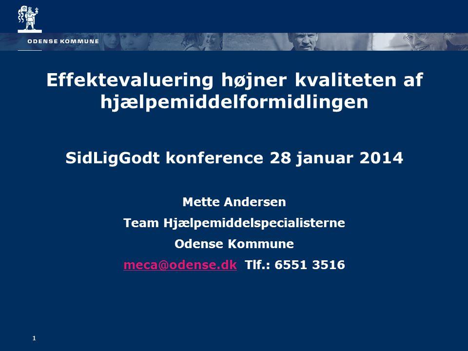 1 Effektevaluering højner kvaliteten af hjælpemiddelformidlingen SidLigGodt konference 28 januar 2014 Mette Andersen Team Hjælpemiddelspecialisterne Odense Kommune meca@odense.dkmeca@odense.dk Tlf.: 6551 3516