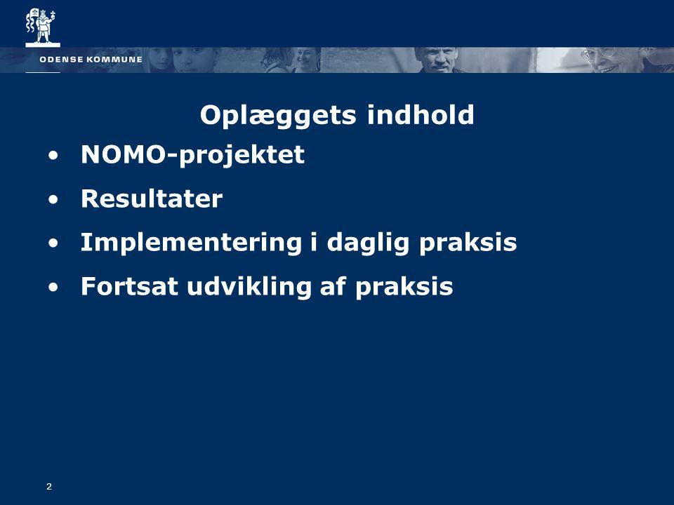2 Oplæggets indhold NOMO-projektet Resultater Implementering i daglig praksis Fortsat udvikling af praksis