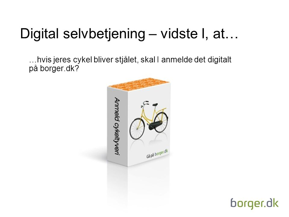 Digital selvbetjening – vidste I, at… …hvis jeres cykel bliver stjålet, skal I anmelde det digitalt på borger.dk