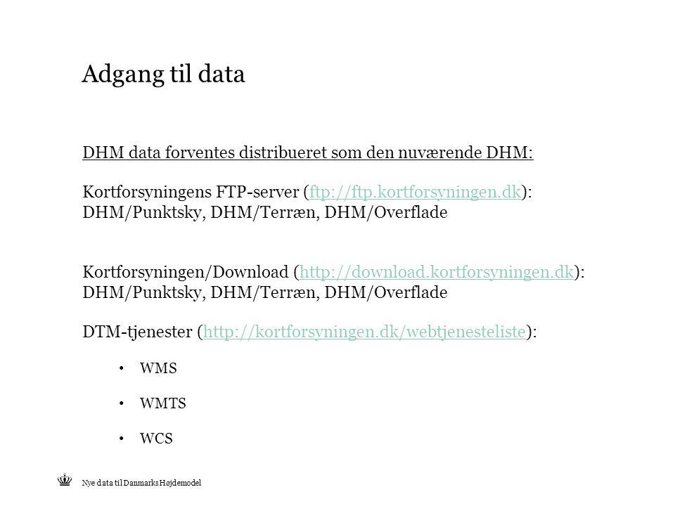Tekst starter uden punktopstilling For at få punktopstilling på teksten (flere niveauer findes), brug >Forøg listeniveau- knappen i Topmenuen For at få venstrestillet tekst uden punktopstilling, brug >Formindsk listeniveau- knappen i Topmenuen Adgang til data DHM data forventes distribueret som den nuværende DHM: Kortforsyningens FTP-server (ftp://ftp.kortforsyningen.dk): DHM/Punktsky, DHM/Terræn, DHM/Overfladeftp://ftp.kortforsyningen.dk Kortforsyningen/Download (http://download.kortforsyningen.dk):http://download.kortforsyningen.dk DHM/Punktsky, DHM/Terræn, DHM/Overflade DTM-tjenester (http://kortforsyningen.dk/webtjenesteliste):http://kortforsyningen.dk/webtjenesteliste WMS WMTS WCS Nye data til Danmarks Højdemodel