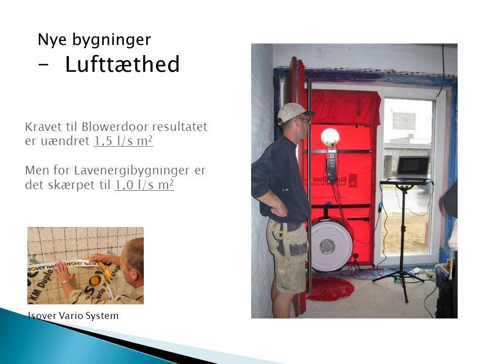 Nye bygninger – Lufttæthed Kravet til Blowerdoor resultatet er uændret 1,5 l/s m 2 Men for Lavenergibygninger er det skærpet til 1,0 l/s m 2 Isover Va