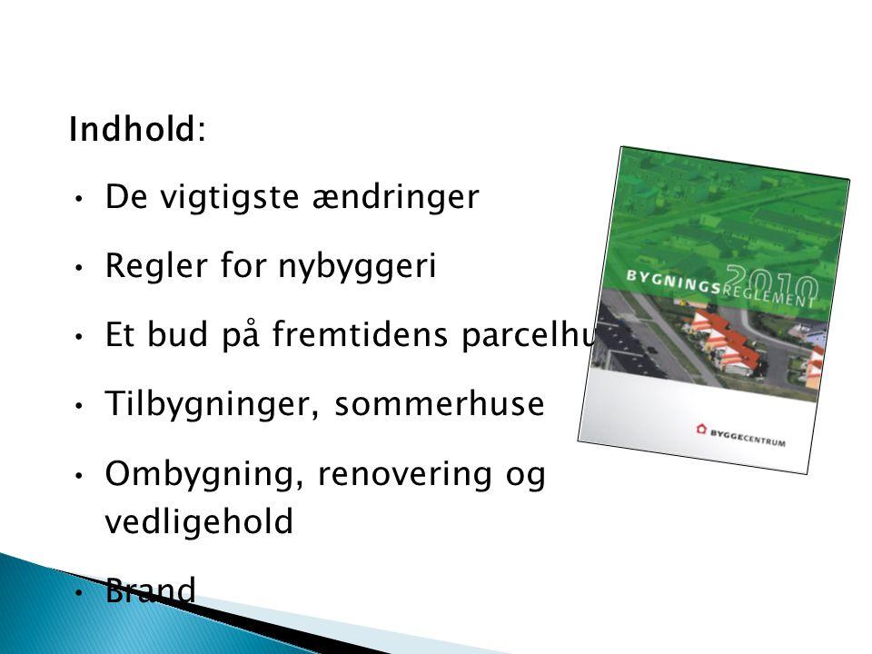 Indhold: De vigtigste ændringer Regler for nybyggeri Et bud på fremtidens parcelhus Tilbygninger, sommerhuse Ombygning, renovering og vedligehold Bran