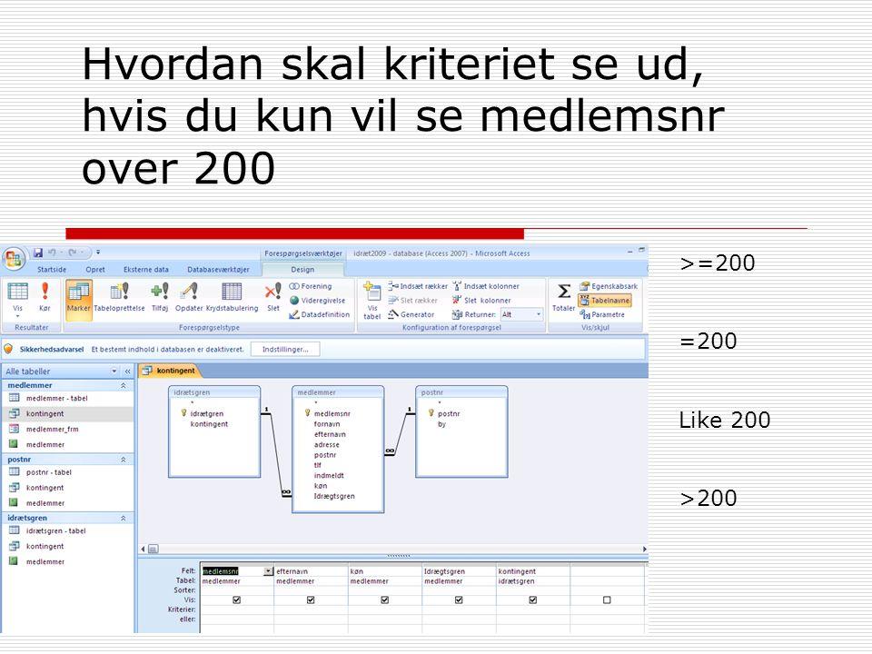 Hvordan skal kriteriet se ud, hvis du kun vil se medlemsnr over 200 >=200 =200 Like 200 >200