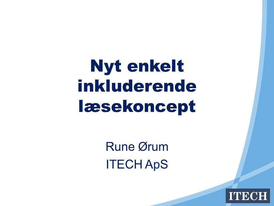 Nyt enkelt inkluderende læsekoncept Rune Ørum ITECH ApS