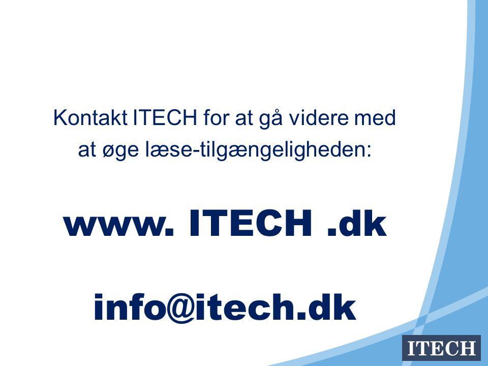 Kontakt ITECH for at gå videre med at øge læse-tilgængeligheden: www. ITECH.dk info@itech.dk