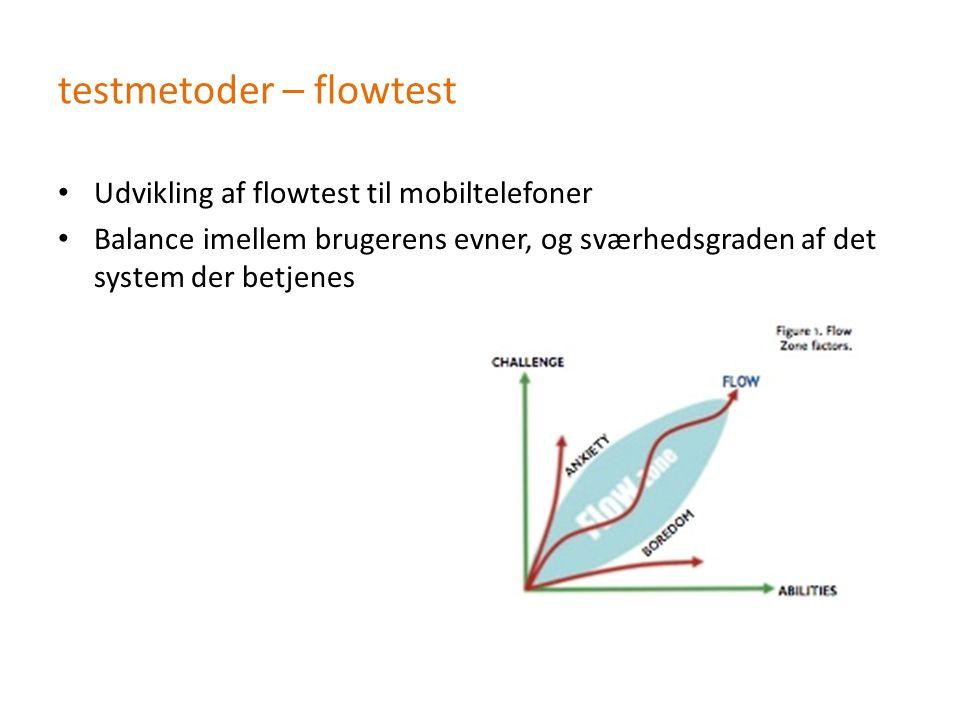 testmetoder – flowtest Udvikling af flowtest til mobiltelefoner Balance imellem brugerens evner, og sværhedsgraden af det system der betjenes