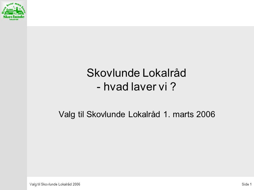 Valg til Skovlunde Lokalråd 2006Side 1 Skovlunde Lokalråd - hvad laver vi .
