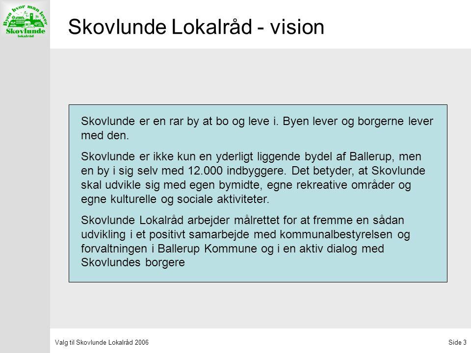 Valg til Skovlunde Lokalråd 2006Side 3 Skovlunde Lokalråd - vision Skovlunde er en rar by at bo og leve i.