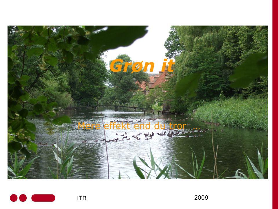 ITB 2009 Grøn it Mere effekt end du tror …