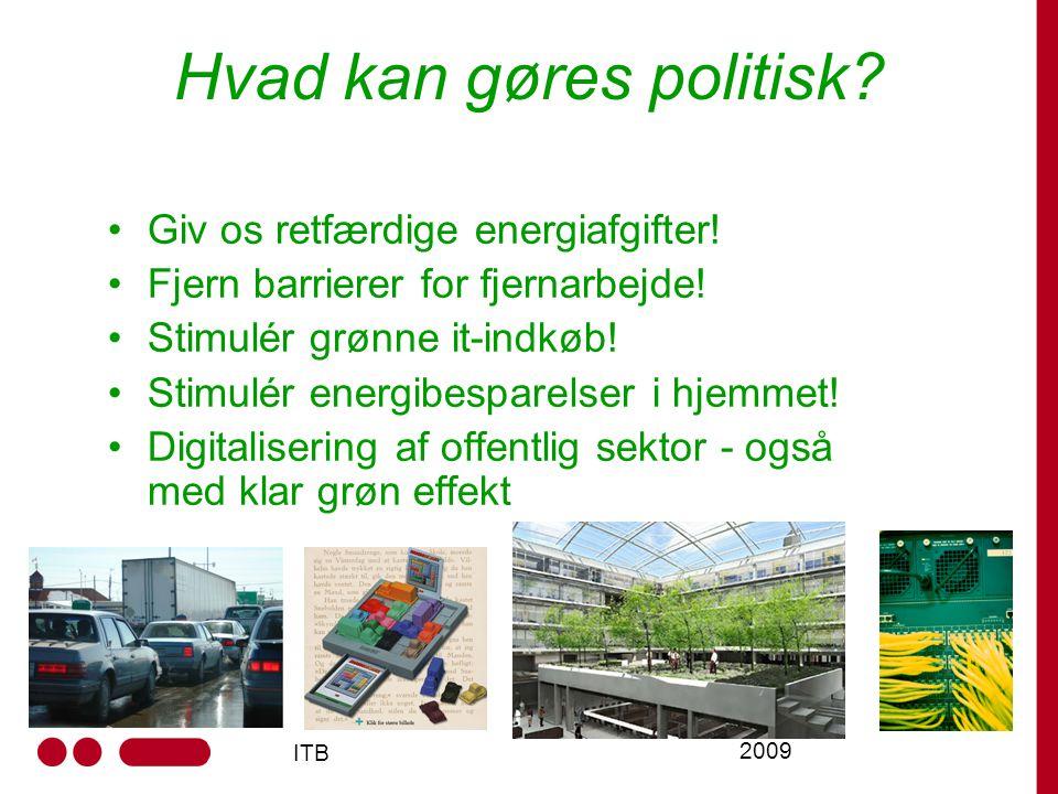 ITB 2009 Hvad kan gøres politisk. Giv os retfærdige energiafgifter.