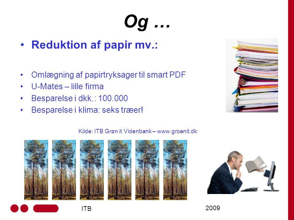 ITB 2009 Og … Reduktion af papir mv.: Omlægning af papirtryksager til smart PDF U-Mates – lille firma Besparelse i dkk.: 100.000 Besparelse i klima: seks træer.