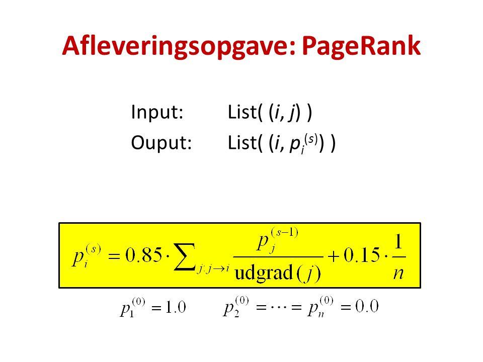 Input:List( (i, j) ) Ouput:List( (i, p i (s) ) ) Afleveringsopgave: PageRank