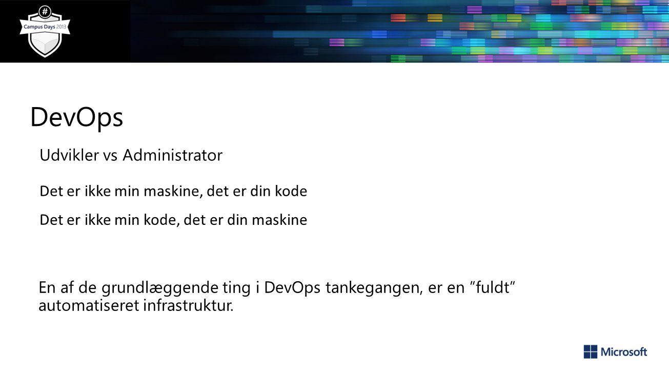Udvikler vs Administrator Det er ikke min maskine, det er din kode Det er ikke min kode, det er din maskine En af de grundlæggende ting i DevOps tankegangen, er en fuldt automatiseret infrastruktur.