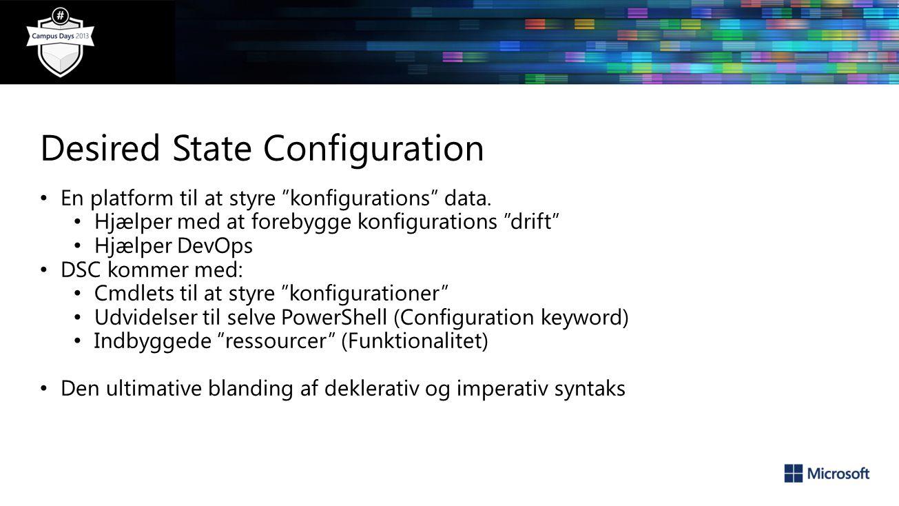 Desired State Configuration En platform til at styre konfigurations data.