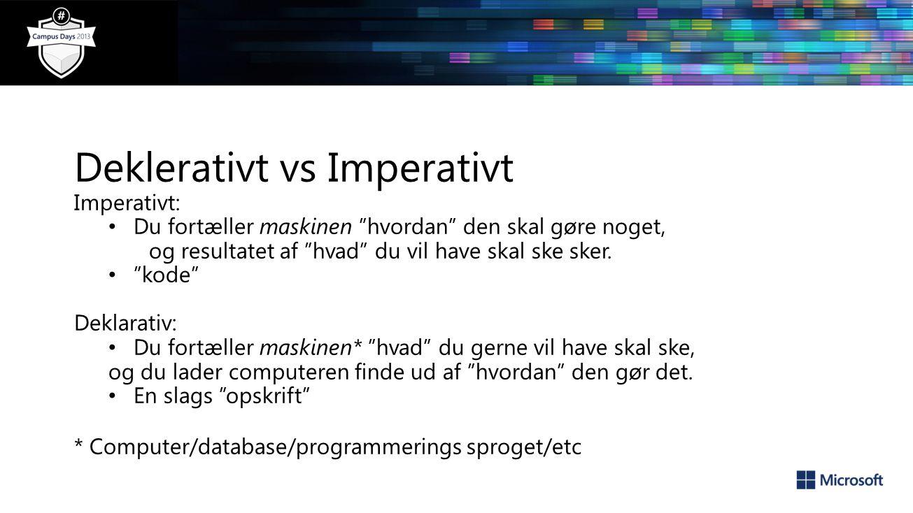 Deklerativt vs Imperativt Imperativt: Du fortæller maskinen hvordan den skal gøre noget, og resultatet af hvad du vil have skal ske sker.