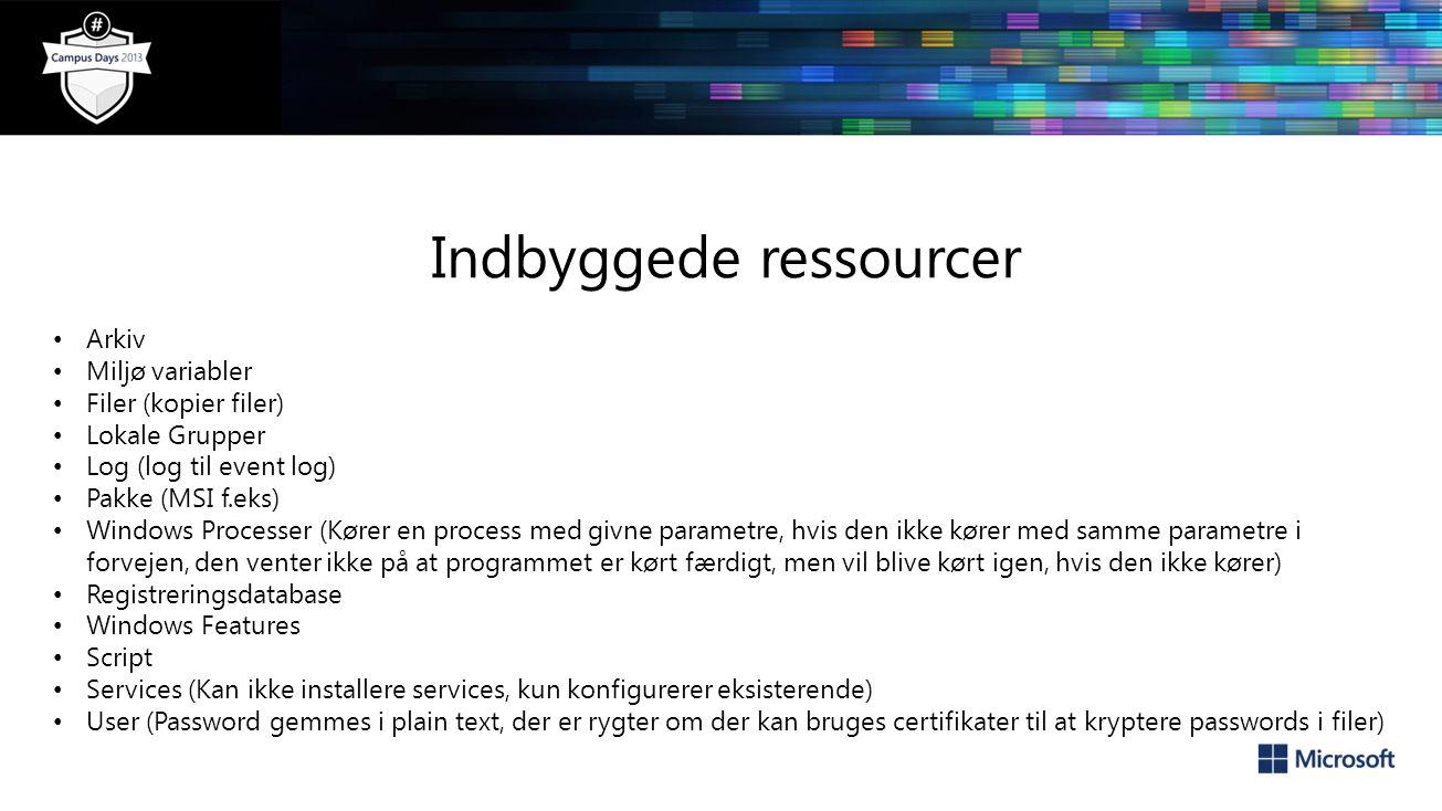 Indbyggede ressourcer Arkiv Miljø variabler Filer (kopier filer) Lokale Grupper Log (log til event log) Pakke (MSI f.eks) Windows Processer (Kører en process med givne parametre, hvis den ikke kører med samme parametre i forvejen, den venter ikke på at programmet er kørt færdigt, men vil blive kørt igen, hvis den ikke kører) Registreringsdatabase Windows Features Script Services (Kan ikke installere services, kun konfigurerer eksisterende) User (Password gemmes i plain text, der er rygter om der kan bruges certifikater til at kryptere passwords i filer)