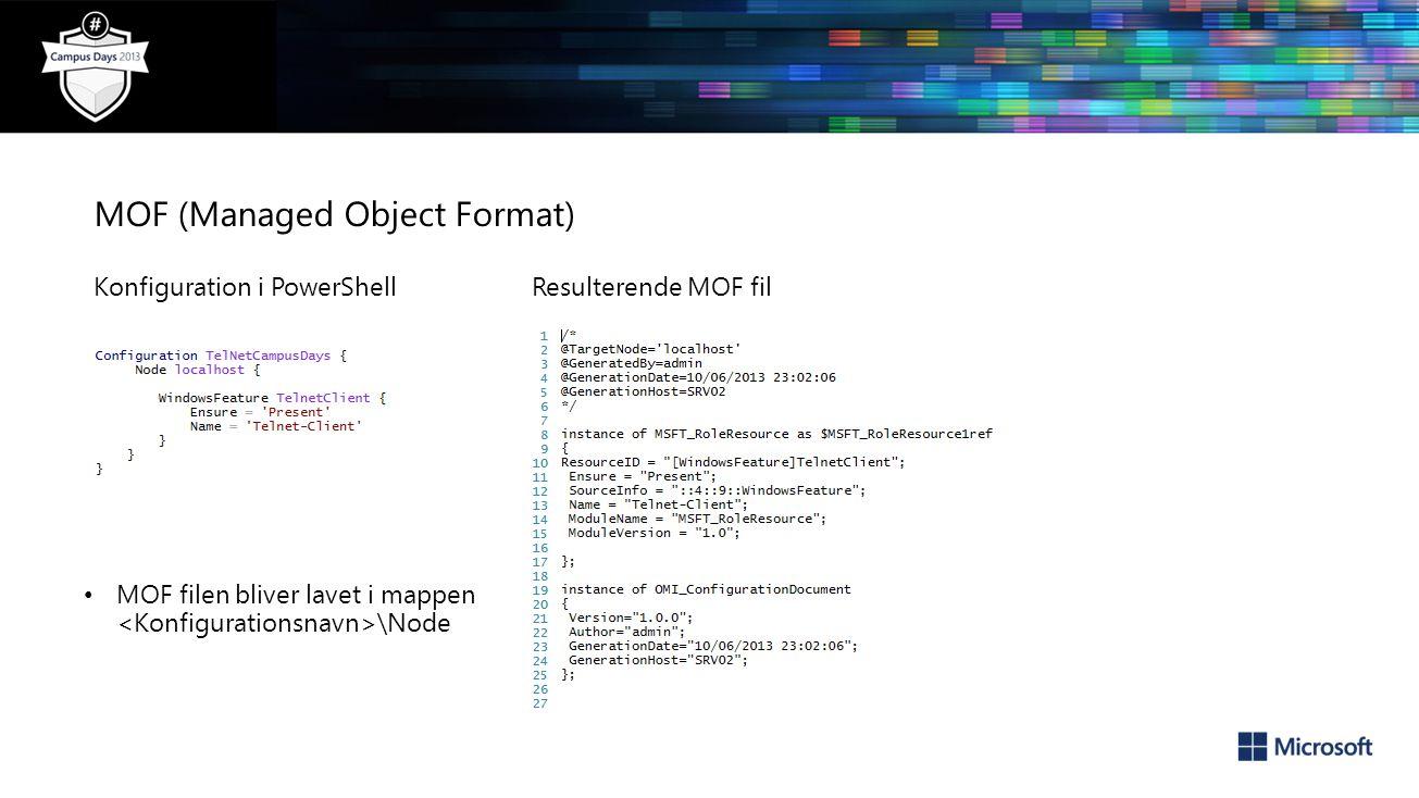 MOF (Managed Object Format) Konfiguration i PowerShellResulterende MOF fil MOF filen bliver lavet i mappen \Node