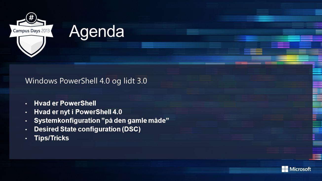Windows PowerShell 4.0 og lidt 3.0 Hvad er PowerShell Hvad er nyt i PowerShell 4.0 Systemkonfiguration på den gamle måde Desired State configuration (DSC) Tips/Tricks