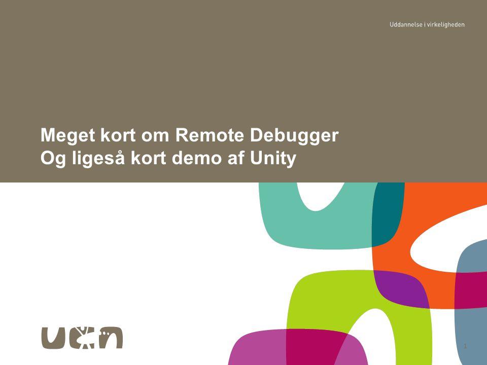 1 Meget kort om Remote Debugger Og ligeså kort demo af Unity