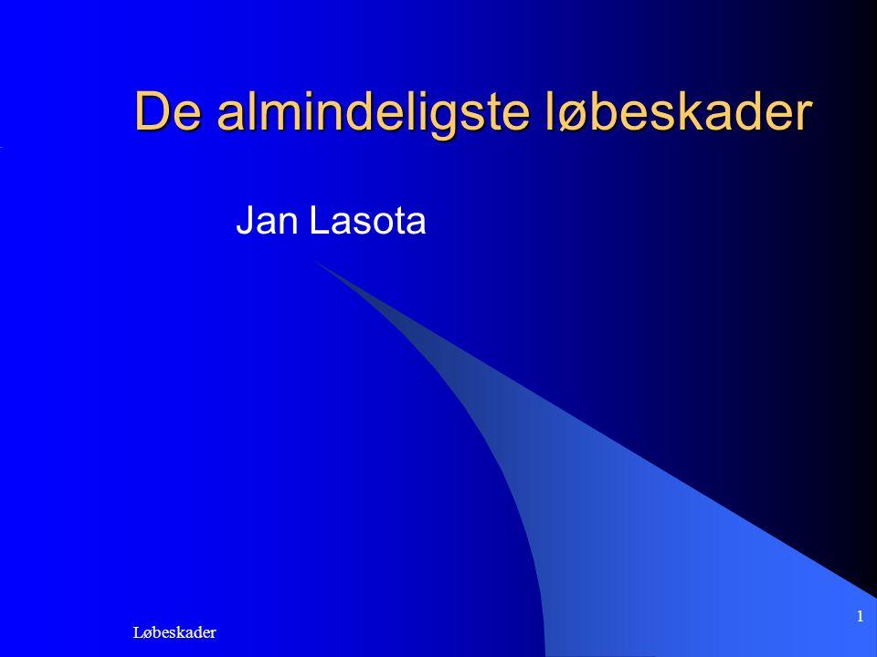 Løbeskader 1 De almindeligste løbeskader Jan Lasota
