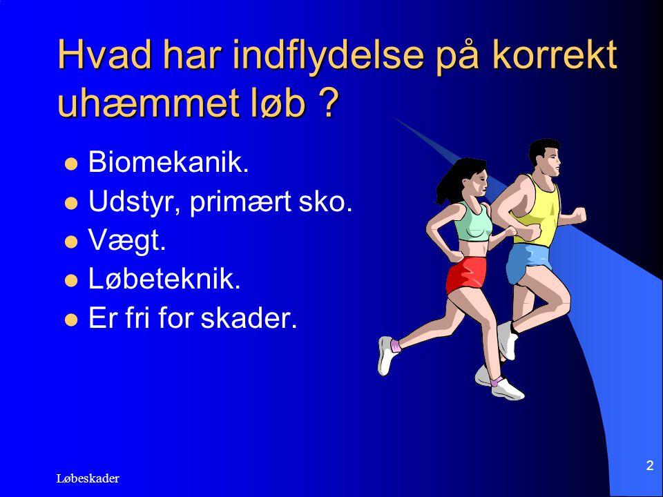 Løbeskader 2 Hvad har indflydelse på korrekt uhæmmet løb ? Biomekanik. Udstyr, primært sko. Vægt. Løbeteknik. Er fri for skader.