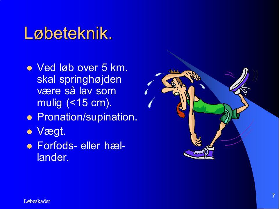 Løbeskader 7 Løbeteknik. Ved løb over 5 km. skal springhøjden være så lav som mulig (<15 cm). Pronation/supination. Vægt. Forfods- eller hæl- lander.