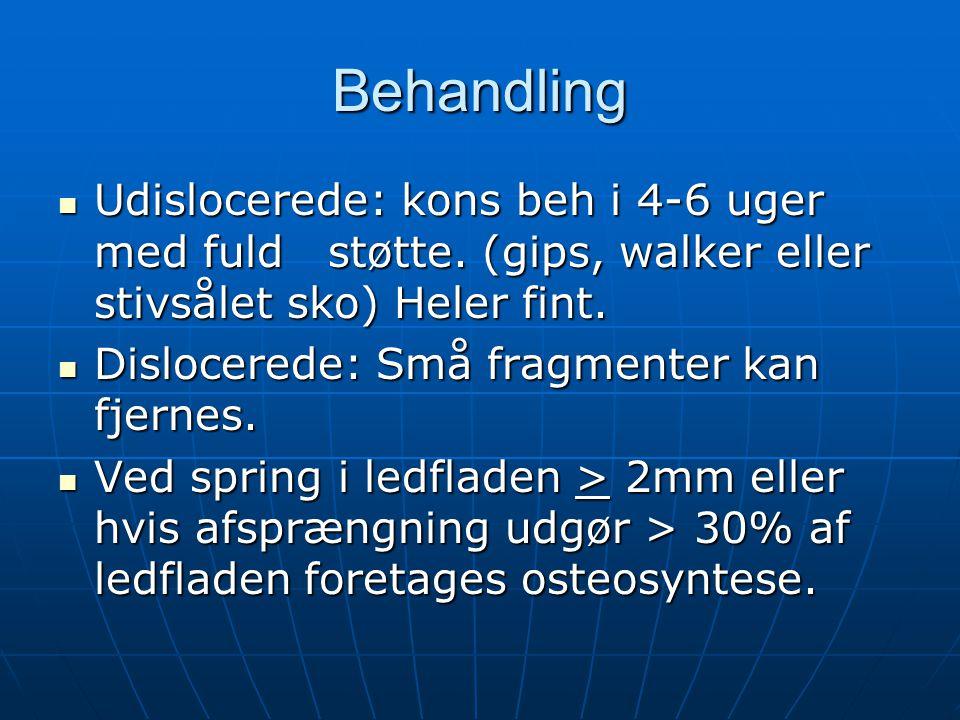 Behandling Udislocerede: kons beh i 4-6 uger med fuld støtte. (gips, walker eller stivsålet sko) Heler fint. Udislocerede: kons beh i 4-6 uger med ful