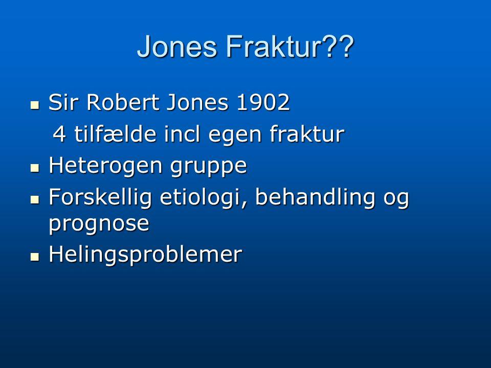 Jones Fraktur?? Sir Robert Jones 1902 Sir Robert Jones 1902 4 tilfælde incl egen fraktur 4 tilfælde incl egen fraktur Heterogen gruppe Heterogen grupp