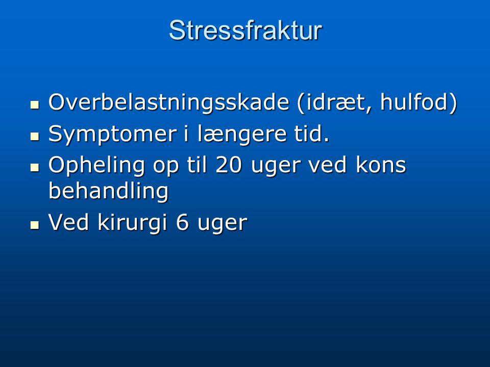 Stressfraktur Overbelastningsskade (idræt, hulfod) Overbelastningsskade (idræt, hulfod) Symptomer i længere tid.