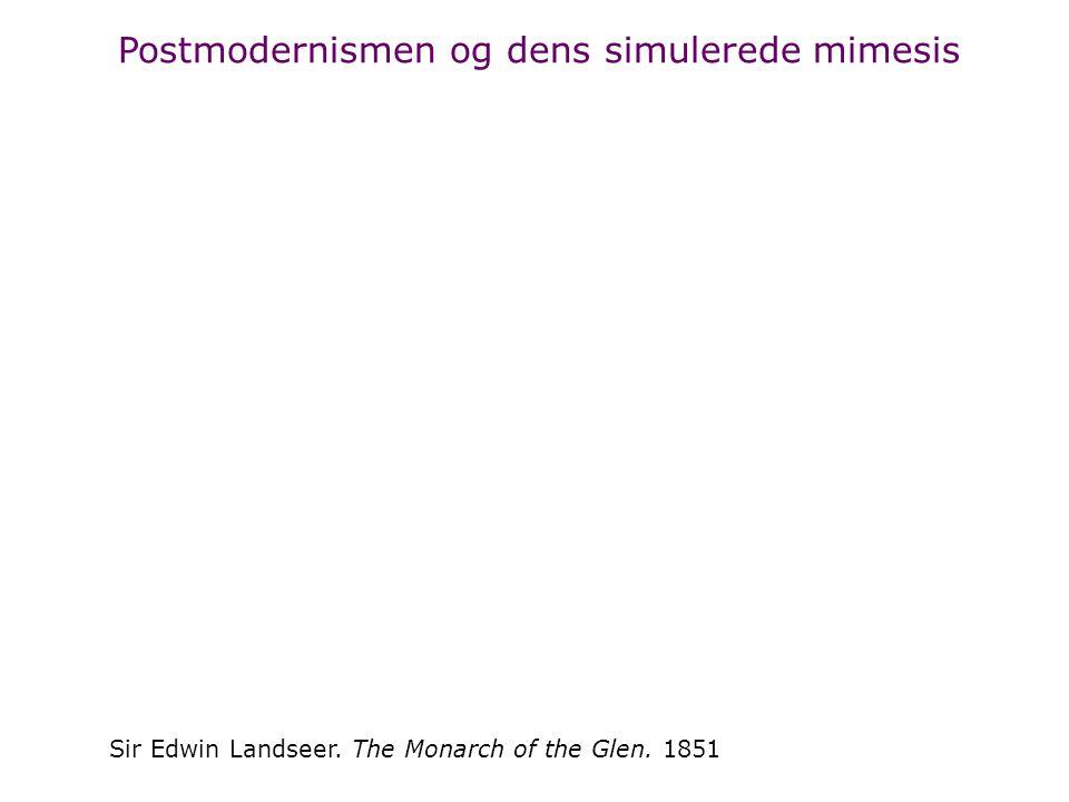 Postmodernismen og dens simulerede mimesis Sir Edwin Landseer. The Monarch of the Glen. 1851