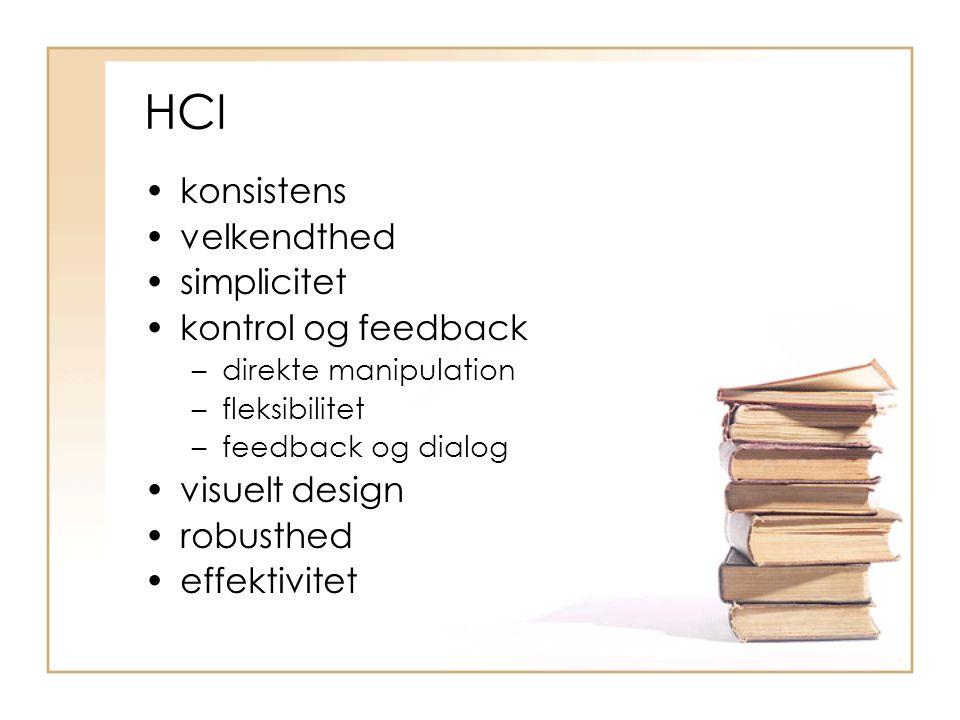 HCI konsistens velkendthed simplicitet kontrol og feedback –direkte manipulation –fleksibilitet –feedback og dialog visuelt design robusthed effektivitet