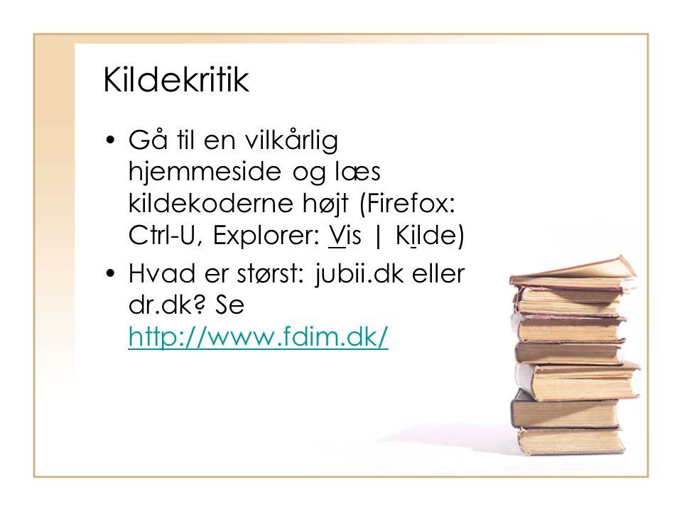 Kildekritik Gå til en vilkårlig hjemmeside og læs kildekoderne højt (Firefox: Ctrl-U, Explorer: Vis | Kilde) Hvad er størst: jubii.dk eller dr.dk.