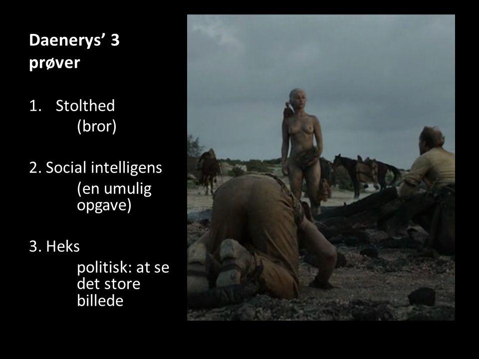 Daenerys' 3 prøver 1.Stolthed (bror) 2. Social intelligens (en umulig opgave) 3.