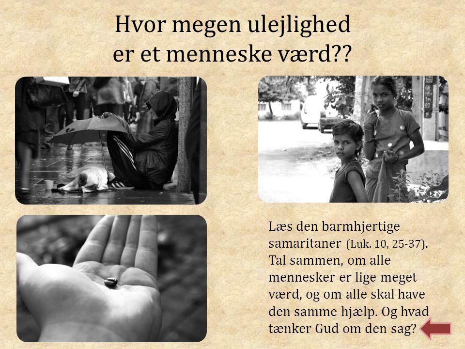Hvor megen ulejlighed er et menneske værd?? Læs den barmhjertige samaritaner (Luk. 10, 25-37). Tal sammen, om alle mennesker er lige meget værd, og om