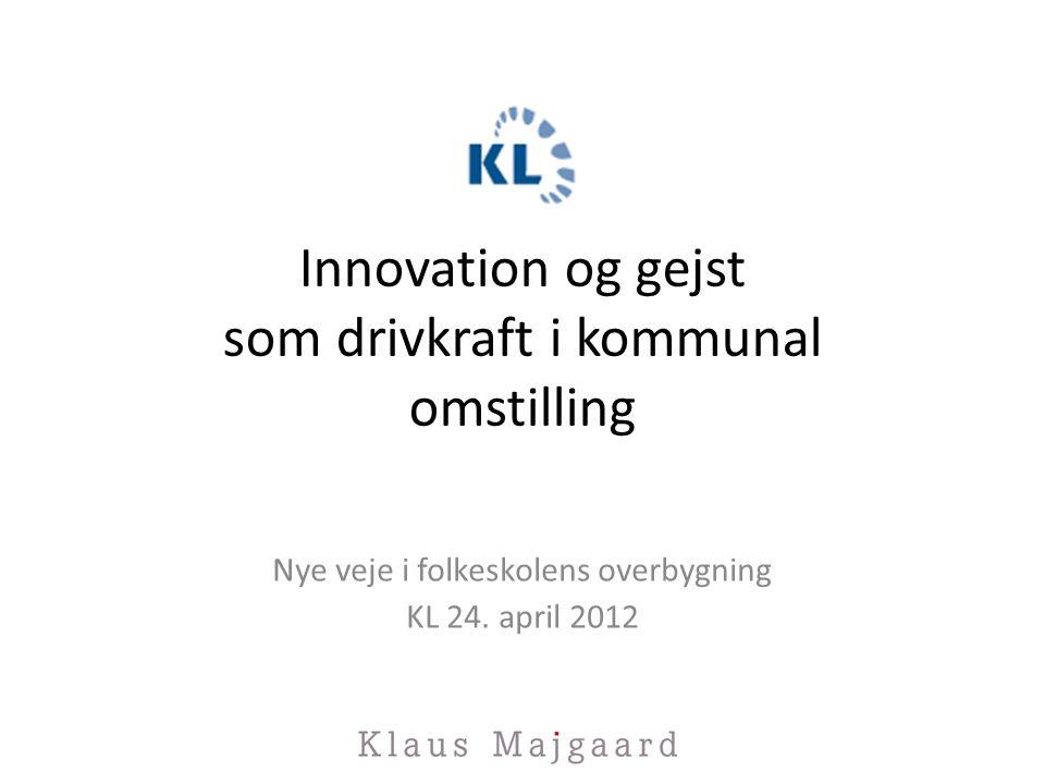 Innovation og gejst som drivkraft i kommunal omstilling Nye veje i folkeskolens overbygning KL 24.