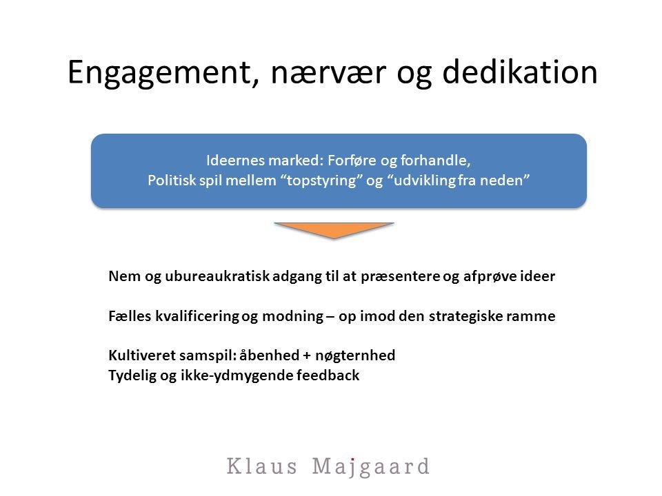 Engagement, nærvær og dedikation Ideernes marked: Forføre og forhandle, Politisk spil mellem topstyring og udvikling fra neden Ideernes marked: Forføre og forhandle, Politisk spil mellem topstyring og udvikling fra neden Nem og ubureaukratisk adgang til at præsentere og afprøve ideer Fælles kvalificering og modning – op imod den strategiske ramme Kultiveret samspil: åbenhed + nøgternhed Tydelig og ikke-ydmygende feedback