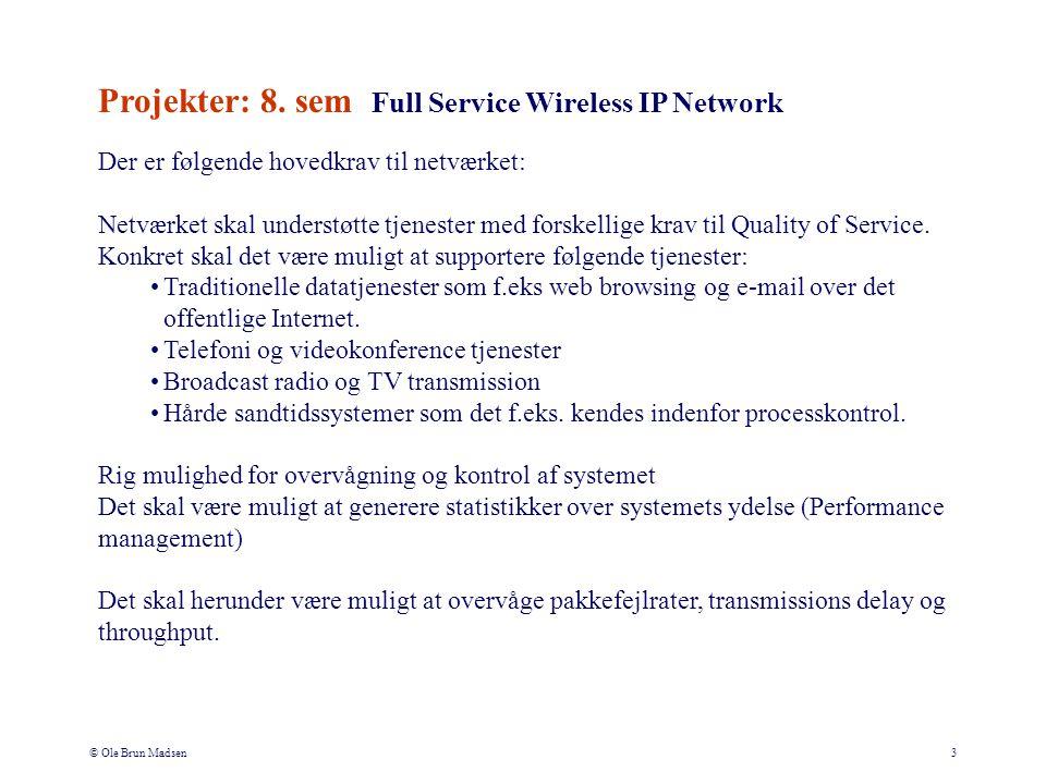 © Ole Brun Madsen3 Der er følgende hovedkrav til netværket: Netværket skal understøtte tjenester med forskellige krav til Quality of Service.