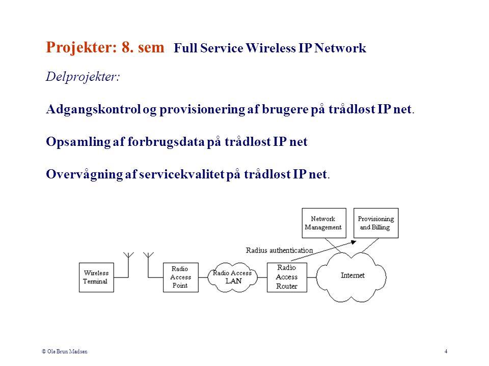 © Ole Brun Madsen4 Delprojekter: Adgangskontrol og provisionering af brugere på trådløst IP net.