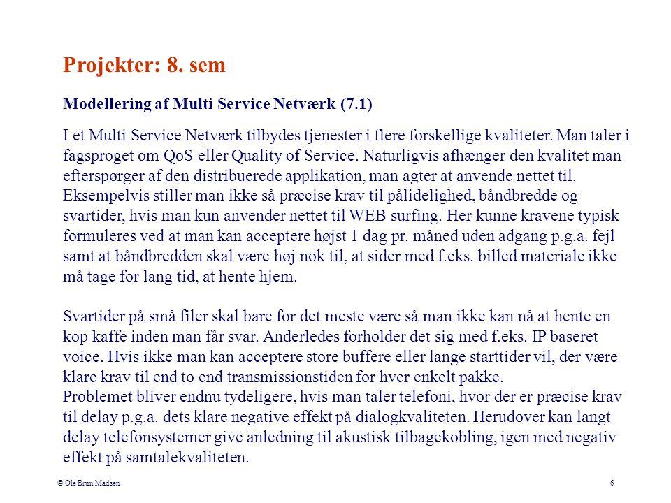 © Ole Brun Madsen6 Modellering af Multi Service Netværk (7.1) I et Multi Service Netværk tilbydes tjenester i flere forskellige kvaliteter.